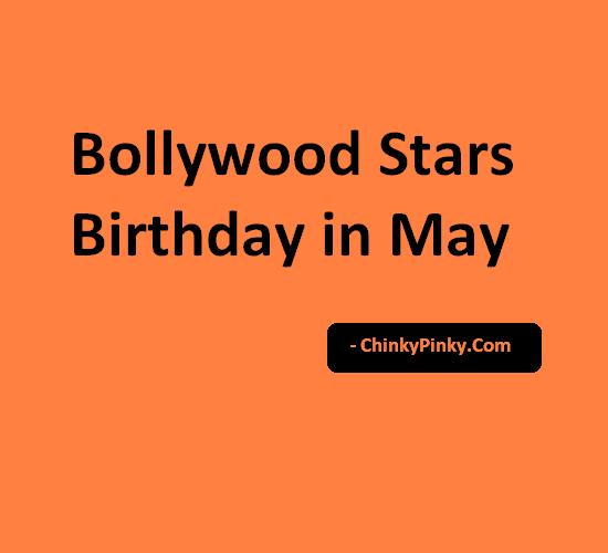 Bollywood Stars Birthday in May – Celebrities Actors Actress Born in May