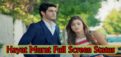 Hayat and Murat Full Screen Status Video – Murat Hayat Love Status Video